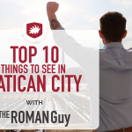 Top Ten Things to See in Vatican City