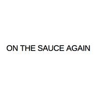 On The Sauce Again