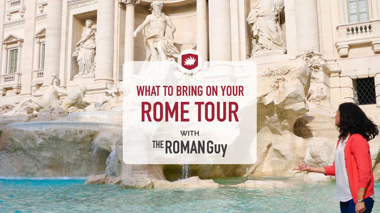 What to Bring on a Rome Tour