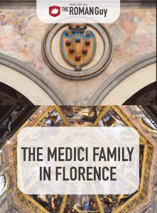 Discover everything you nedd to know about the Medici family in Florence before your Italy trip!